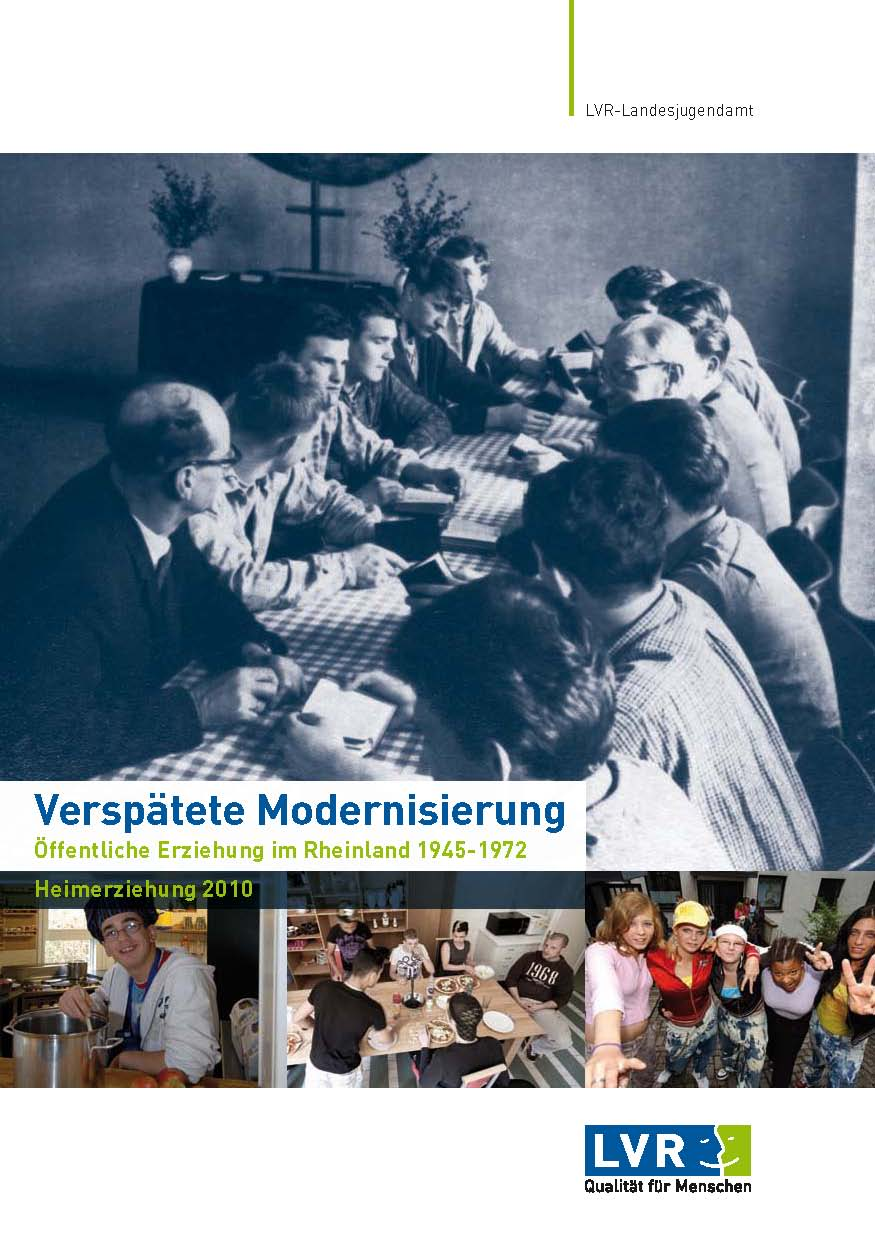 Verspätete Modernisierung – Öffentliche Erziehung im Rheinland 1945-1972 / Heimerziehung 2010