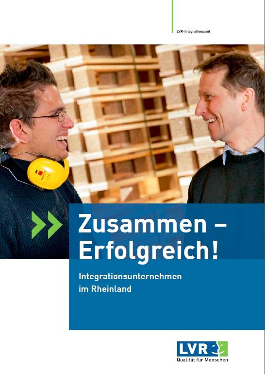 Zusammen - Erfolgreich! Integrationsunternehmen im Rheinland